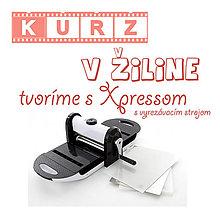 Kurzy - Kurz Tvoríme s Xpressom vyrezávacím strojom v Žiline - 5765442_